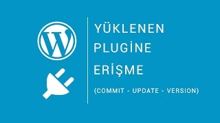 #Wordpress - Yüklenilen Plugine Erişme - Commit, Update, Version.