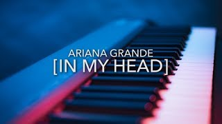Ariana Grande - in my head - Piano Karaoke / Lyrics / Instrumental