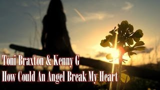 Toni Braxton & Kenny G - How Could An Angel Break My Heart