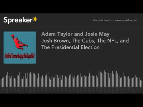 Josh Brown, The Cubs, The NFL, and The Presidential Election