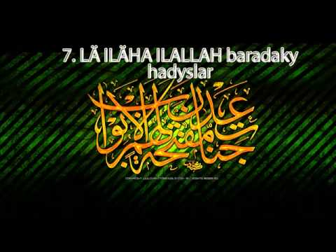 7  La ilaha ilallah baradaky hadyslar turkmen wagyz turkmen prikol dal