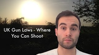 UK Gun Laws - Where You Can Shoot