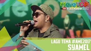 Lagu Tema #AME2017 - Syamel - Persembahan LIVE MeleTOP - MeleTOP Episod 233 [18.4.2017]