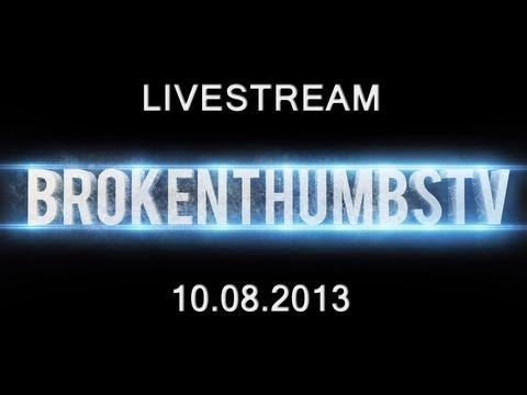 LIVESTREAM - 10.08.2013 [Broken Thumbs]