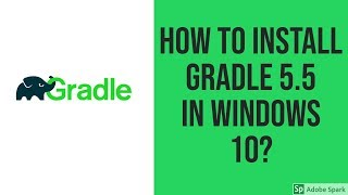 How to install Gradle 5.5 on Windows 10?
