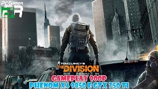Gameplay Tom Clancy's The Division Phenom X4 9850 e GTX 750 TI 900p