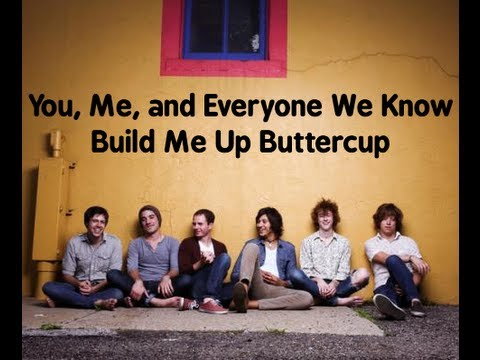 You, Me, and Everyone We Know - Build Me Up Buttercup (lyrics)