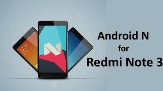 How to upgrade Redmi note 3 to Android N