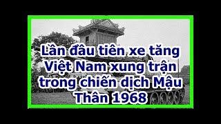 Lần đầu tiên xe tăng Việt Nam xung trận trong chiến dịch Mậu Thân 1968