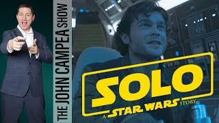 New SOLO Trailer Resets Expectations, Early Infinity War Screenings - The John Campea Show