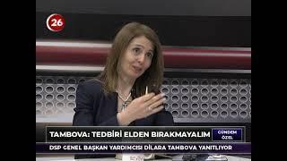 Gündem Özel | Dilara Tambova DSP Genel Başkan Yardımcısı