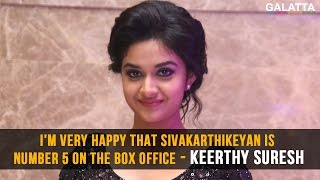 I'm very happy that Sivakarthikeyan is Number 5 on the box office – Keerthy Suresh