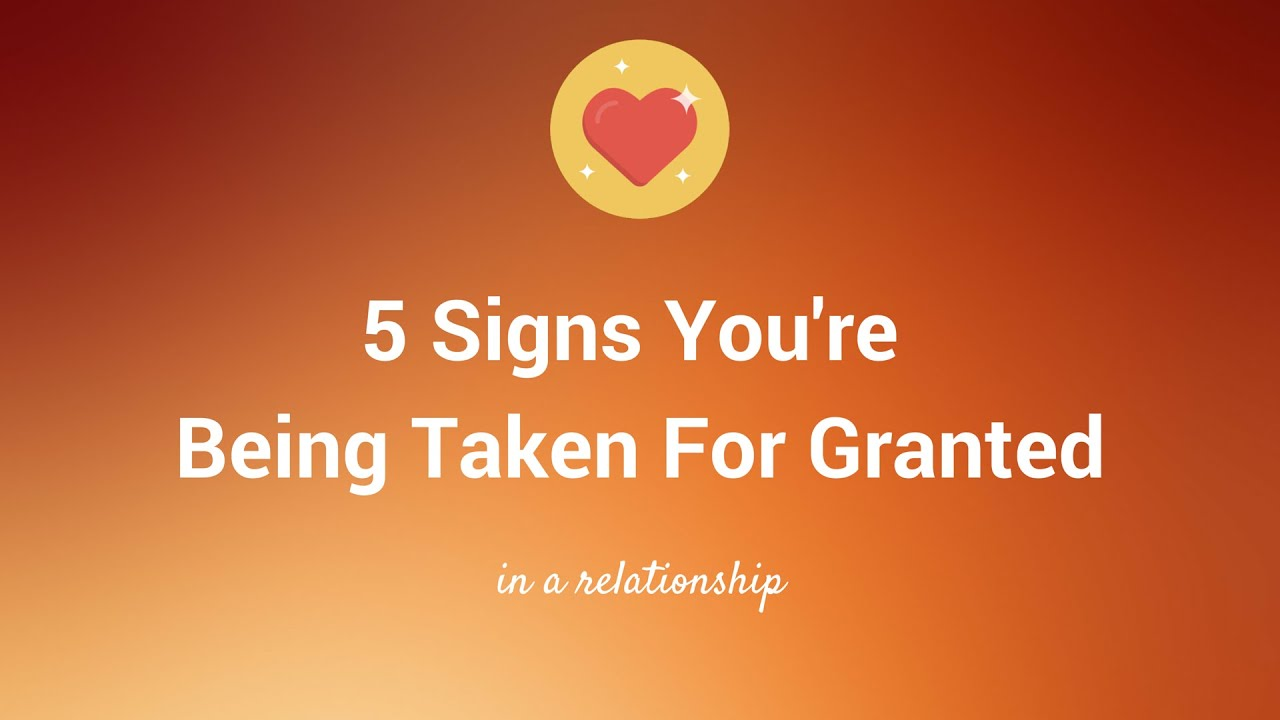 Quotes On Friends Taking You For Granted : Signs you re being taken for granted