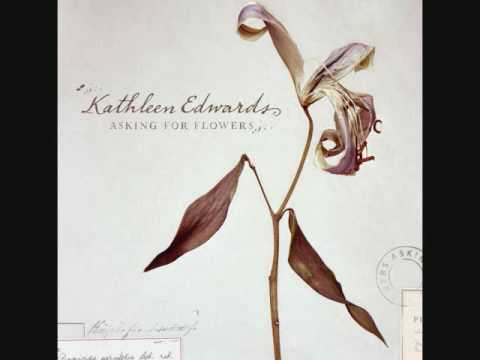 Kathleen Edwards - Asking For Flowers
