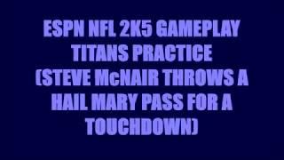 ESPN NFL 2K5 Gameplay Titans Practice (Steve McNair Throws A Hail Mary Pass TOUCHDOWN)