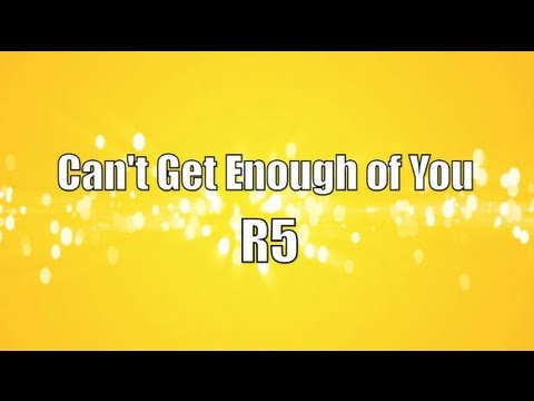 R5 - Cant Get Enough Of You