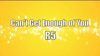 Watch R5 Cant Get Enough Of You video