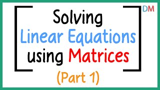 Matrices – System of Linear Equations (Part 1)
