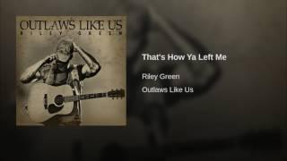 Riley Green That's How Ya Left Me