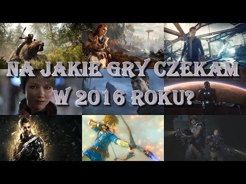TOP 20 Oczekiwanych Przeze Mnie Gier W 2016 Roku / Z Jakich Gier Nagram Serie?