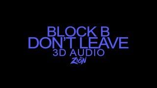 Block B(블락비) - Don't Leave(떠나지마요) (3D Audio Version)