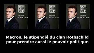 Macron, le stipendié du clan Rothschild pour prendre aussi le pouvoir politique