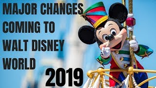 20 Major Changes Coming to Walt Disney World for 2019!