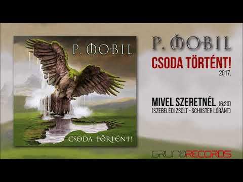 P.Mobil - Mivel Szeretnél (Csoda Történt! - 2017) - Dalszöveggel