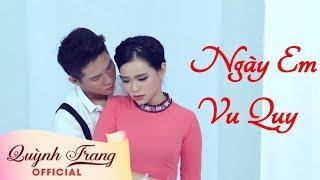 Ngày Em Vu Quy | Quỳnh Trang | Official MV
