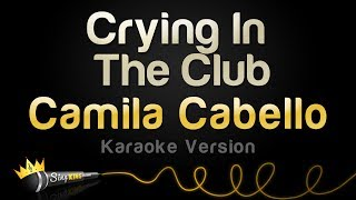 Download Lagu Camila Cabello - Crying In The Club (Karaoke Version) Gratis STAFABAND