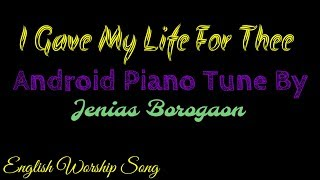 I Gave My Life For Thee Android Piano Tune By Jenias Borogaon||English Worship Song||