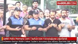 Şehit Polis Memuru Cem Tayfun Son Yolculuğuna Uğurlandı