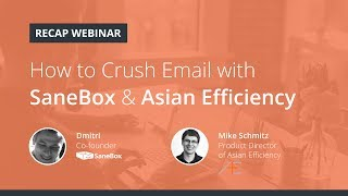 How to Crush Email with SaneBox & Asian Efficiency [Webinar]