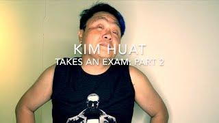 Kim Huat takes an Exam: Part 2