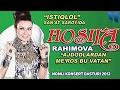 Hosila Rahimova Ajdodlardan Meros Bu Vatan Nomli Konsert Dasturi 2012 mp3