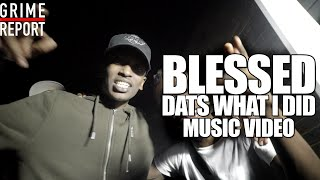 Blessed - Dats What I Did [Music Video] @BlessedSWB | Grime Report Tv