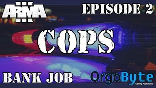 Cops! Ep 2. Crazed Bank Robber - Orgobyte - Arma 3