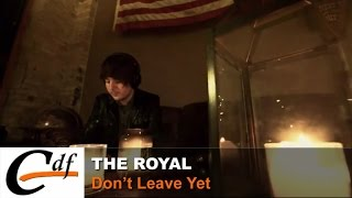 The Royal - Don't Leave Yet
