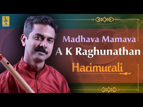 Madhava Mamava A Carnatic Flute Concert By A.K.Raghunadhan