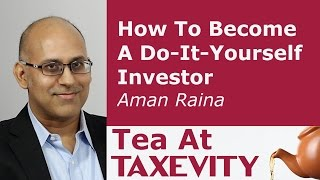 How To Become A Do-It-Yourself Investor: Aman Raina   Tea At Taxevity #116