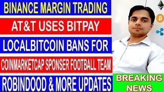 Latest Crypto News I Binance Margin Trading I AT&T I Robinhood I LocalBitcoin I Coinmarketcap