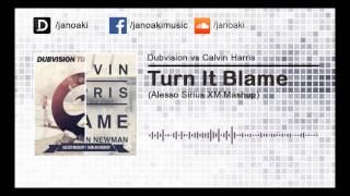 Dubvision vs Calvin Harris - Turn It Blame (Alesso Sirius XM Mashup)