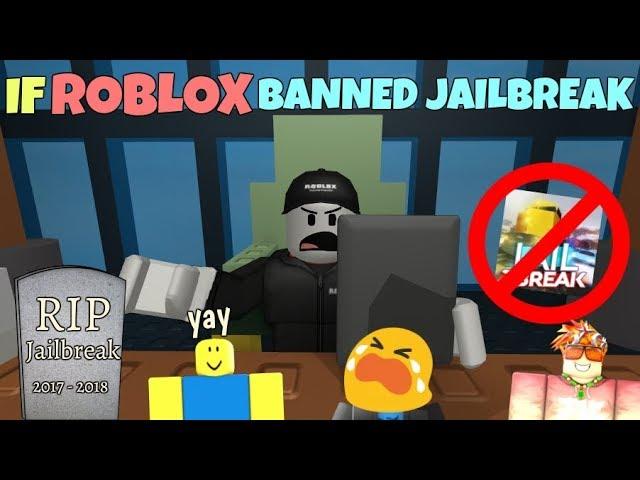 If ROBLOX Banned Jailbreak