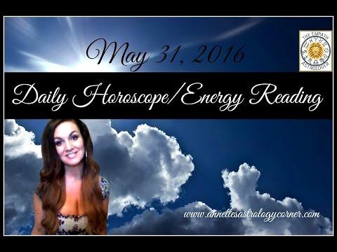 MAY 31, 2016 DAILY HOROSCOPE/ENERGY READING