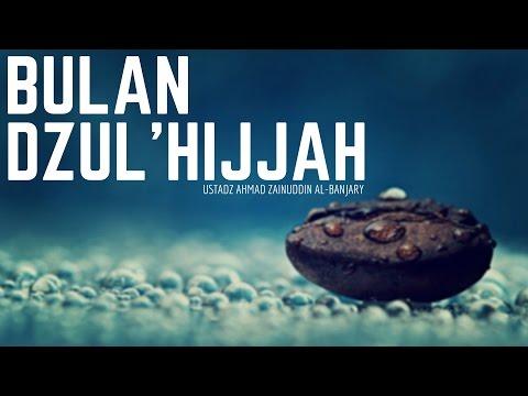 Keutamaan 10 Hari Pertama Bulan Dzulhijjah - Ustadz Ahmad Zainuddin Al-Banjary