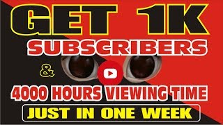 How to get 1000 Subscribers and 4000 hours viewing time in 1 Week 2019(from 0  to 1000 Subscribers)