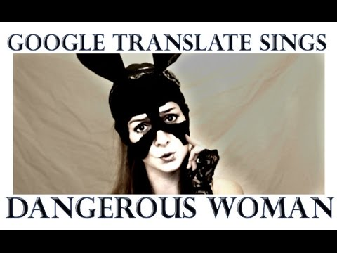 "Google Translate Sings: ""Dangerous Woman"" by Ariana Grande"
