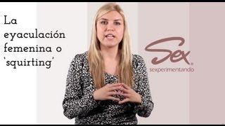 La eyaculación femenina o 'squirting'