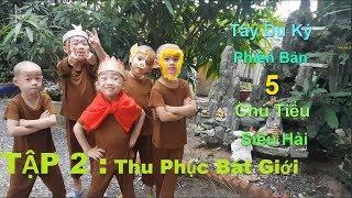 5 Chú Tiểu   PHIM TÂY DU KÝ PHIÊN BẢN 5 CHÚ TIỂU TẬP 2   THU PHỤC BÁT GIỚI..!!