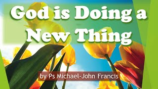 God is Doing a New Thing - Ps Michael-John Francis